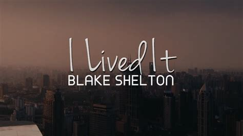 blake shelton i lived it lyrics i lived it blake shelton lyrics youtube