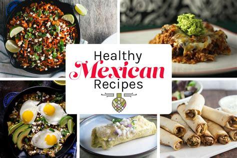 healthy mexican food recipes healthy delicious