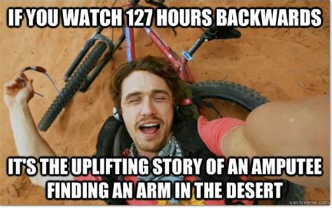 Hilarious Movie Memes - if you watch 127 hours backwards