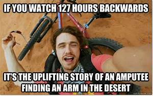 If you watch 127 Hours backwards...