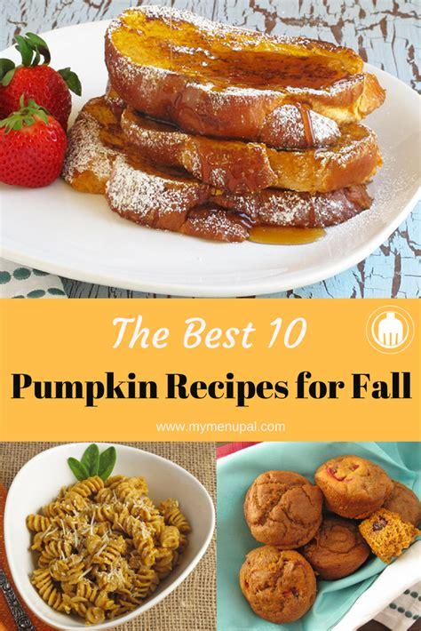 10 Pumpkin Recipes Fall by Our 10 Favorite Pumpkin Recipes For Fall My Menu Pal