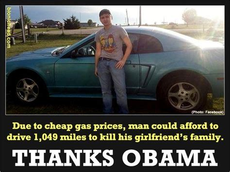 Know Your Meme Thanks Obama - due to cheap gas prices man could afford to drive 1 049 miles to kill his girlfriend s family