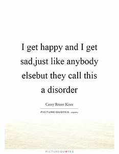 I get happy and... Sad Disorder Quotes