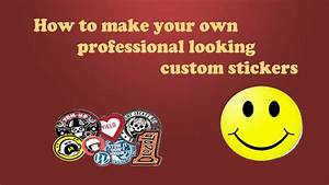 Make your own professional looking custom stickers for How to make professional stickers