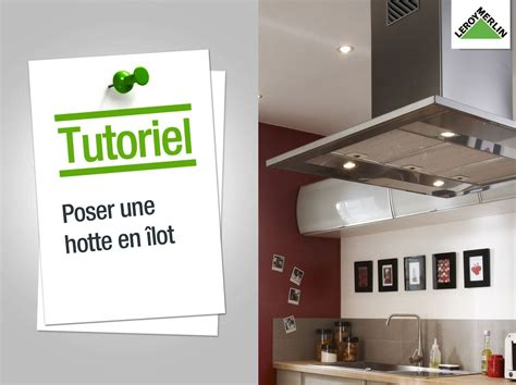 gaine hotte cuisine comment installer une hotte ilot leroy merlin