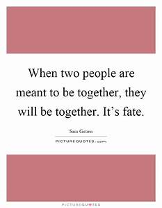 Meant To Be Together Quotes & Sayings | Meant To Be ...