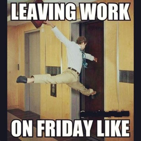 X Rated Friday Memes - 25 best ideas about leaving work on friday on pinterest leaving work leaving work meme and