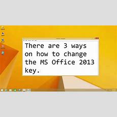 How To Change Microsoft Office 2013 Product Key Youtube