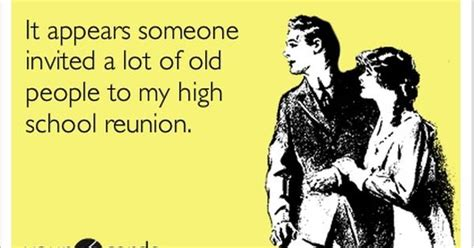 High School Reunion Meme - it appears someone invited a lot of old people to my high school reunion high school reunion