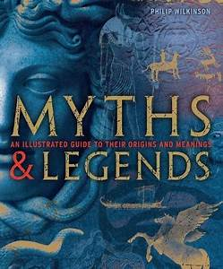 Myths And Legends  An Illustrated Guide To Their Origins