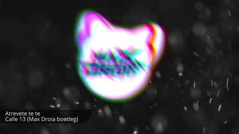 Atrevete Te Te Remix (max Droia Bootleg) [free