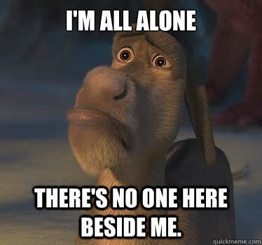 All Alone Meme - i m all alone shrek google search funny pinterest shrek dreamworks and funny things