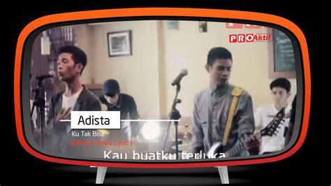 Official music video from adista 'ku tak bisa'. Download Mp3 Lagu Adista Ku Tak Bisa   Download Mp3