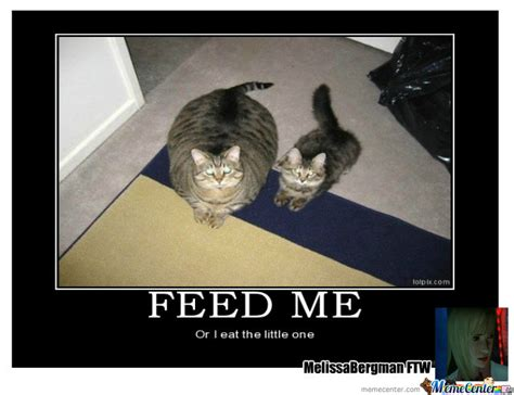 Me Meme Feed Me By Melissabergmanftw Meme Center