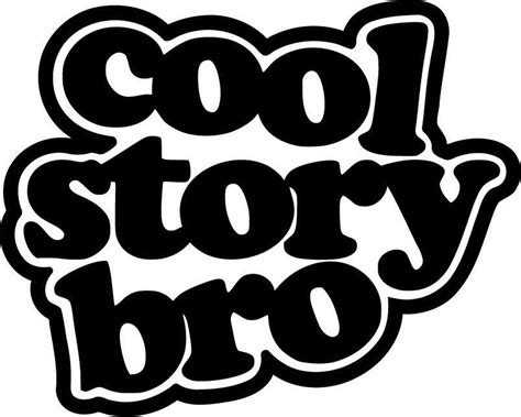 Cool Story Bro Jdm Racing  Die Cut Vinyl Sticker Decal. Skull Stickers. Wallpaper Banners. Spot Signs. Customized Name Stickers. Seroconversion Signs. Event Lettering. Band Stickers. Wahoo Decals