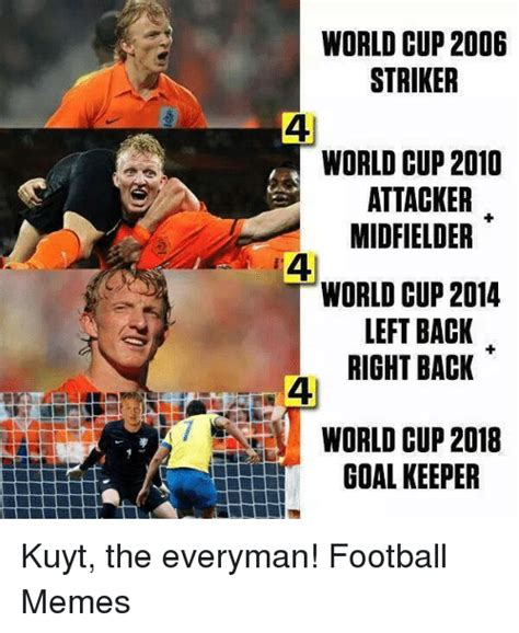 World Cup Memes - world cup 2006 striker world cup 2010 attacker midfielder world cup 2014 left back right back 47