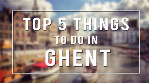 What To Do by Top 5 Things To Do In Ghent