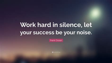 frank ocean quote work hard  silence   success