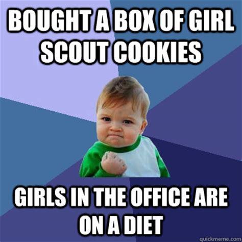 Girl Scout Cookie Memes - bought a box of girl scout cookies girls in the office are on a diet success kid quickmeme