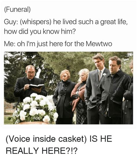 Funeral Meme - funeral guy whispers he lived such a great life how did you know him me oh i m just here for