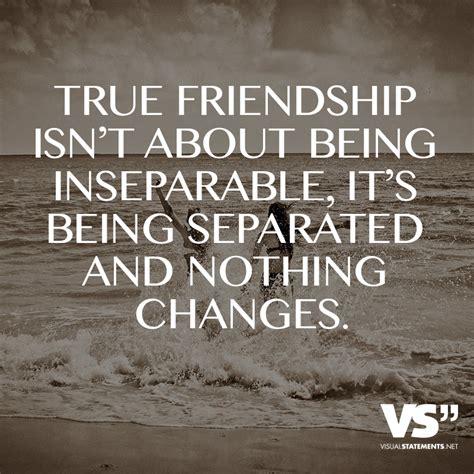 true friendship isnt   inseparable