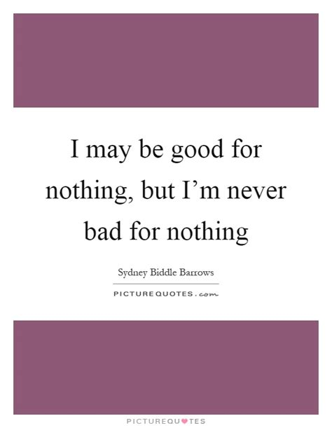 I Am Good For Nothing Quotes