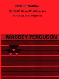 Massey Ferguson Mf 32a Mf 34a Mf 300a 52a 54a 52 A Loader Backhoe Service Manual