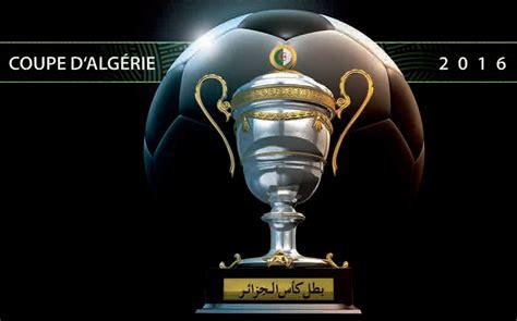 coupe  algerie les affiches des  de finale