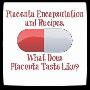 Placenta Encapsulation Benefits: What does Placenta Taste ...