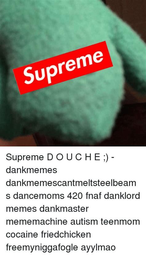 Supreme Meme - supreme supreme d o u c h e dankmemes