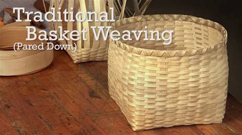 traditional basket weaving pared  youtube