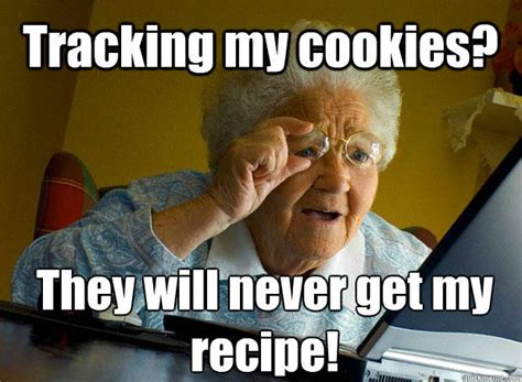 Grandmother Meme - tracking my cookies they will never get my recipe grandma finds the internet quickmeme