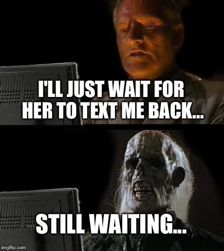 Waiting For Text Meme - i m a sad lonely individual imgflip