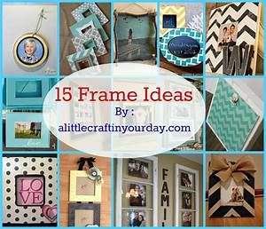14 Photo Frame Ideas - A Little Craft In Your Day
