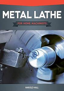 Metal Lathe For Home Machinists  Fox Chapel Publishing  Project