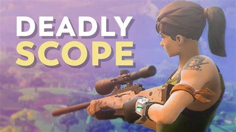 deadly scope fortnite battle royale youtube