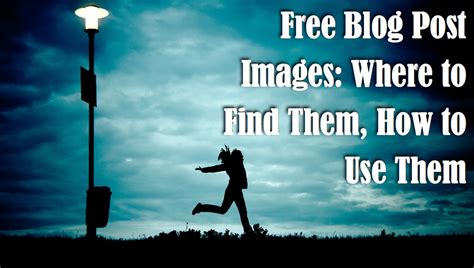 Free Blog Post Images Where To Find Them, How To Use Them
