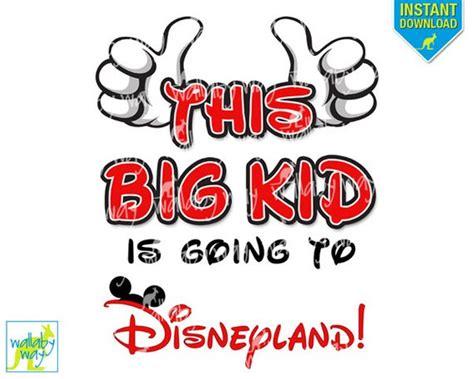 You Re Going To Disneyland Printable This Big Kid Is Going To Disneyland Printable Iron On Transfer