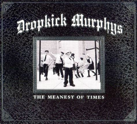 The Meanest Of Times  Dropkick Murphys  Songs, Reviews