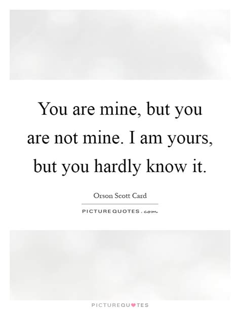 I Know You Are Not Mine Quotes