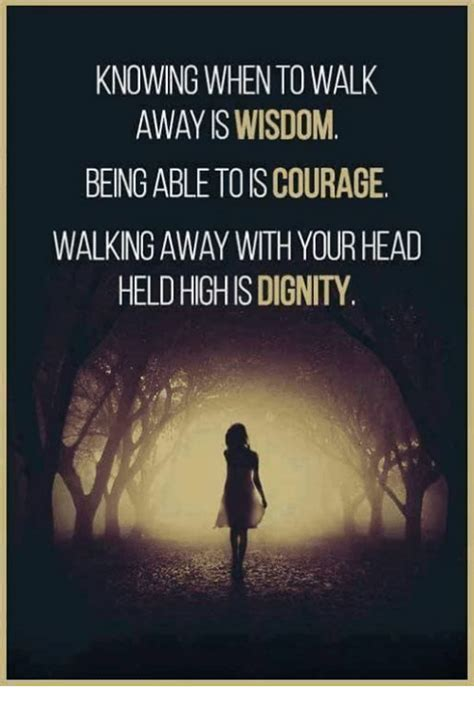 Walk Away Meme - knowing whento walk away wisdom being able toiscourage walking away with your head held