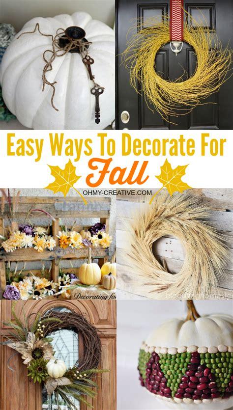 Decorating Ideas Easy by Easy Diy Fall Decor Ideas Oh My Creative