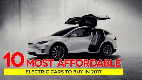 Best Affordable Electric Car by The Best 10 Most Affordable Electric Cars Anyone Can Buy