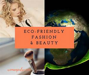 Eco- Friendly Fashion & Beauty For Worldly Thinkers ...