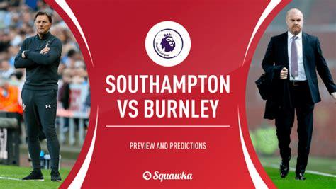 Southampton v Burnley TV, live stream info, predictions ...