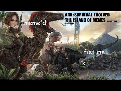 Ark Survival Evolved Memes - ark survival evolved the island of memes youtube