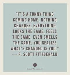 quot it s a thing coming home nothing changes everything looks the same feels the same
