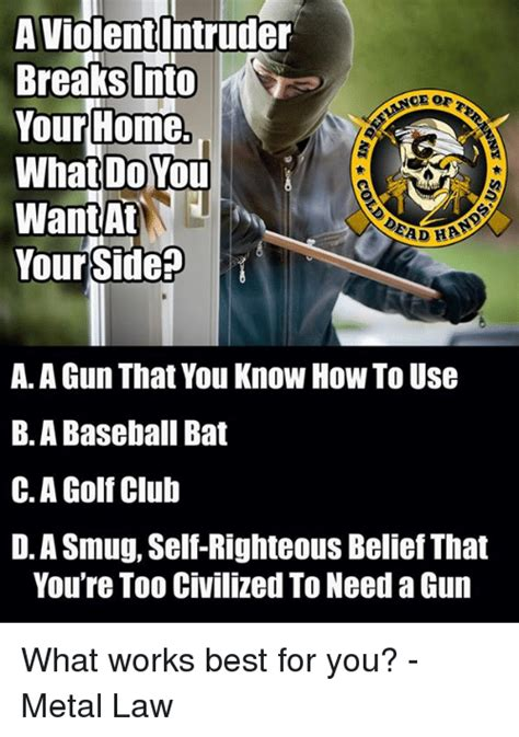 Baseball Bat Meme - a violent intruder break into your home what do you want at yourside2 a a gun that you know how