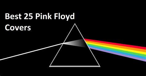 Pink Floyd Best Albums Best 25 Pink Floyd Covers Nsf Station