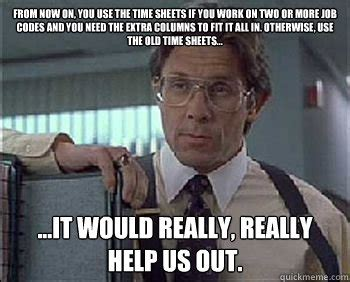 Lumberg Meme - from now on you use the time sheets if you work on two or more job codes and you need the extra